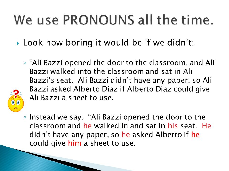 We use PRONOUNS all the time.