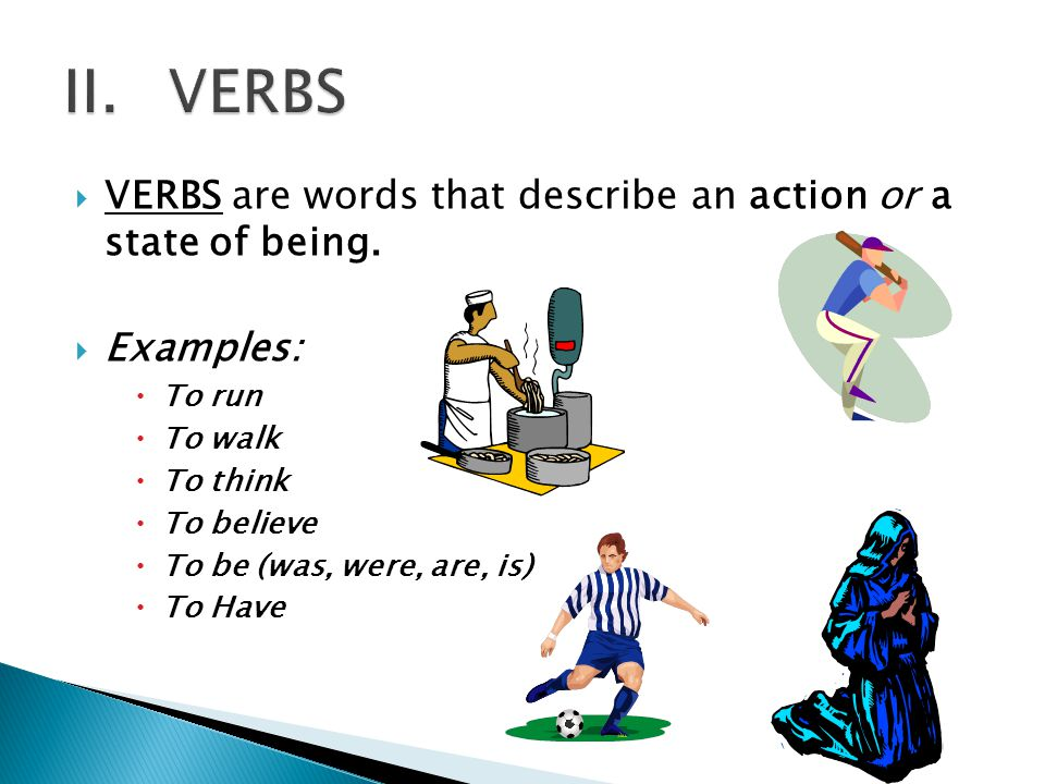II. VERBS VERBS are words that describe an action or a state of being.