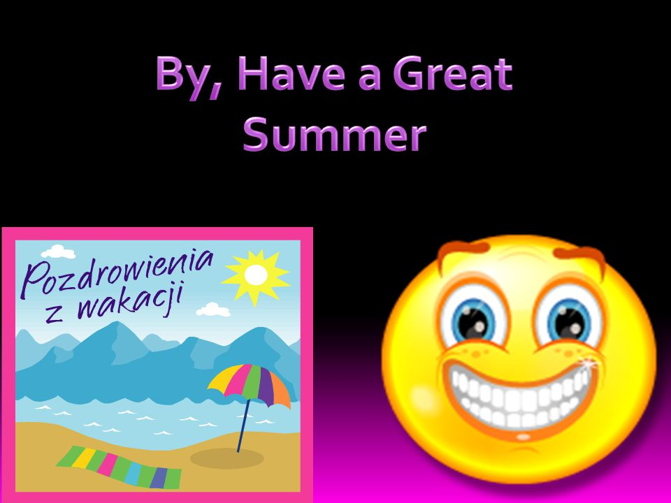 By, Have a Great Summer