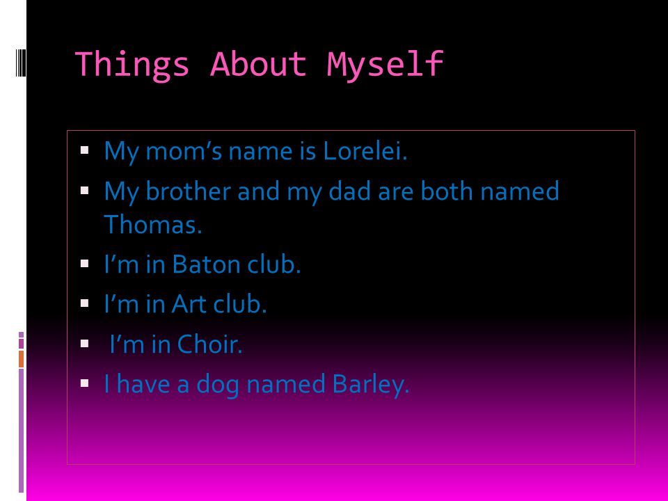 Things About Myself My mom's name is Lorelei.