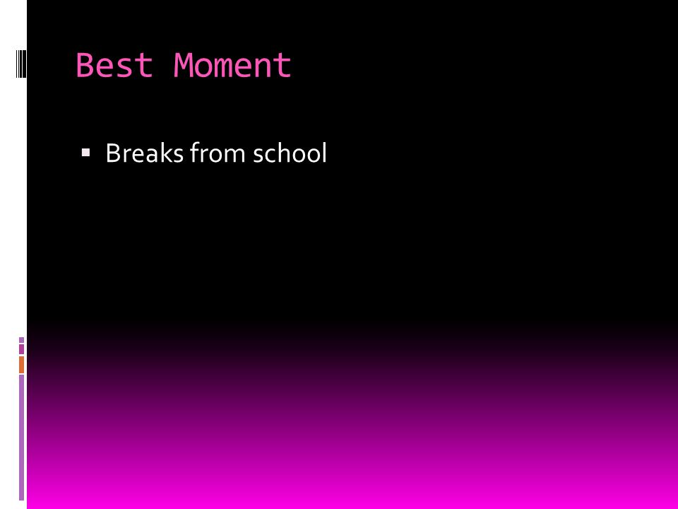 Best Moment Breaks from school