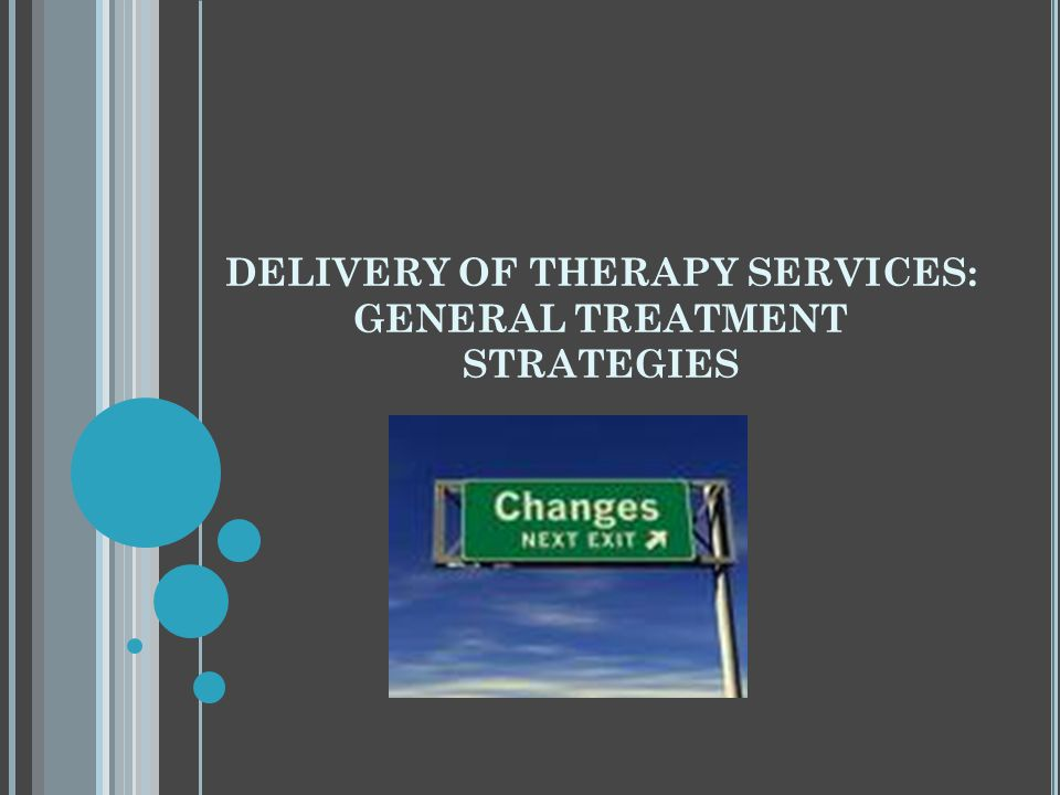 DELIVERY OF THERAPY SERVICES: GENERAL TREATMENT STRATEGIES