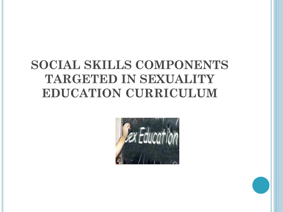 SOCIAL SKILLS COMPONENTS TARGETED IN SEXUALITY EDUCATION CURRICULUM