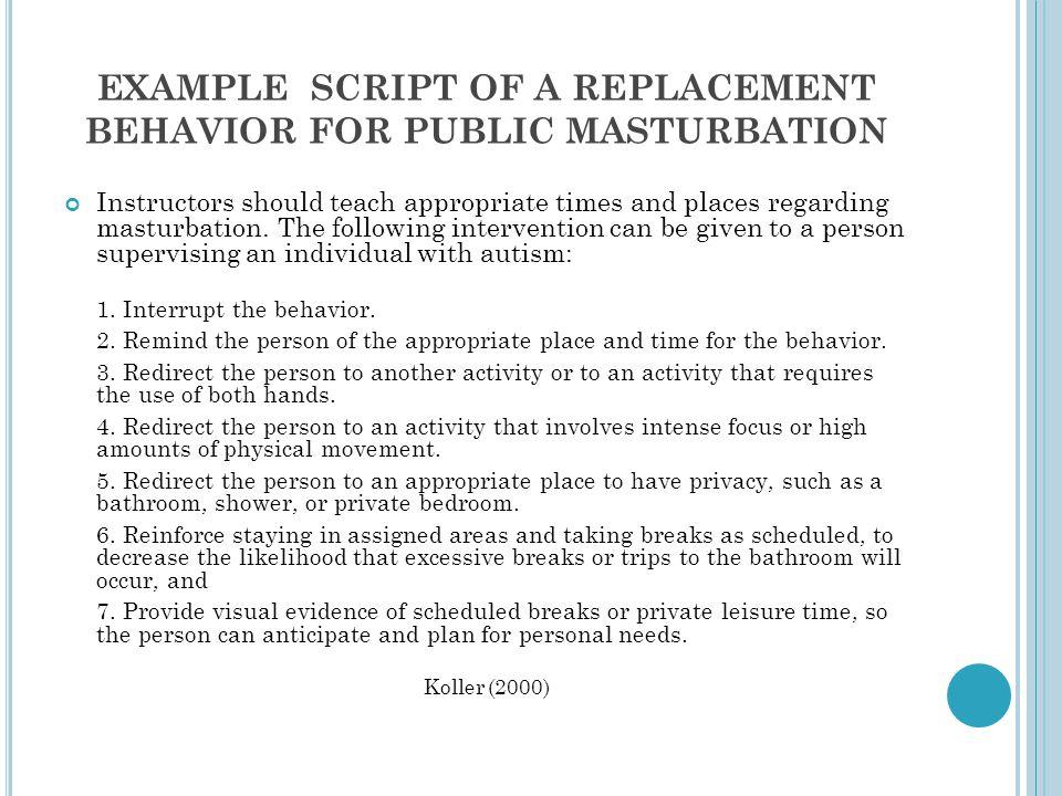 EXAMPLE SCRIPT OF A REPLACEMENT BEHAVIOR FOR PUBLIC MASTURBATION