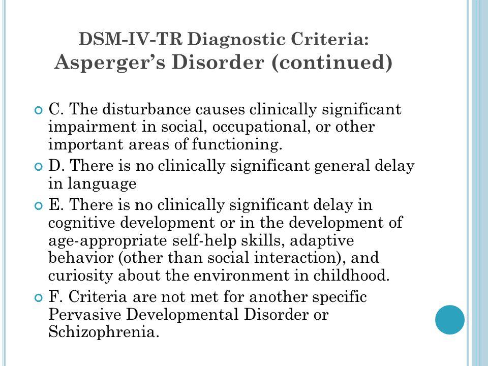 DSM-IV-TR Diagnostic Criteria: Asperger's Disorder (continued)