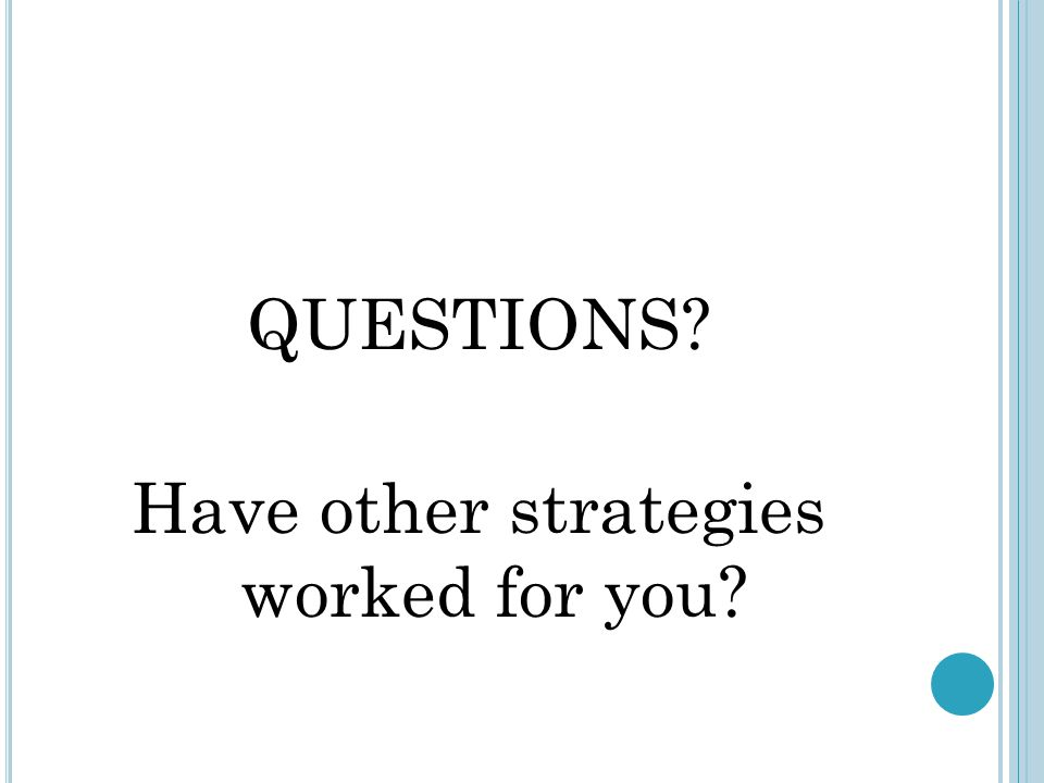 QUESTIONS Have other strategies worked for you