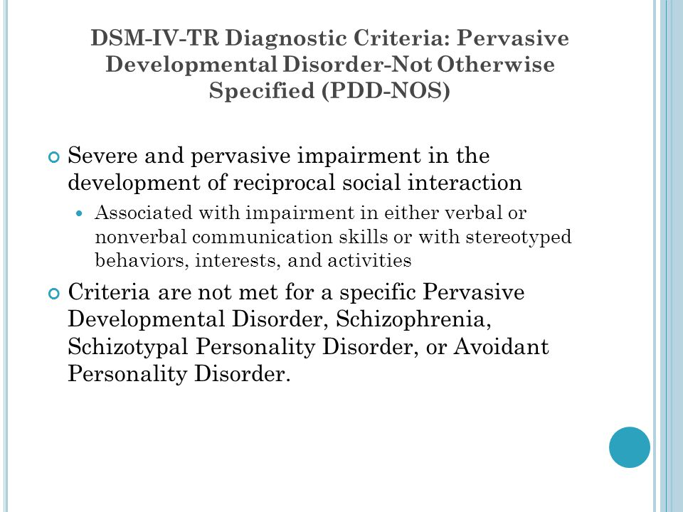 DSM-IV-TR Diagnostic Criteria: Pervasive Developmental Disorder-Not Otherwise Specified (PDD-NOS)