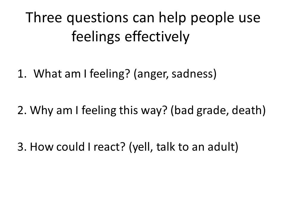 Three questions can help people use feelings effectively