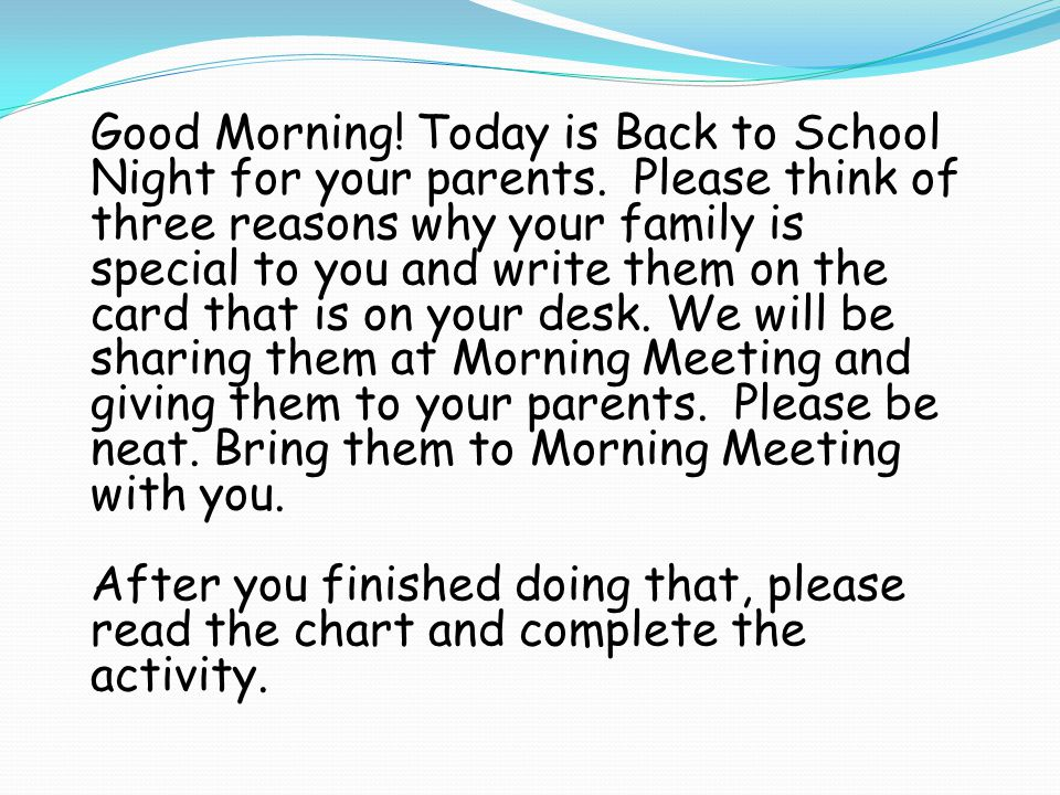 Good Morning. Today is Back to School Night for your parents