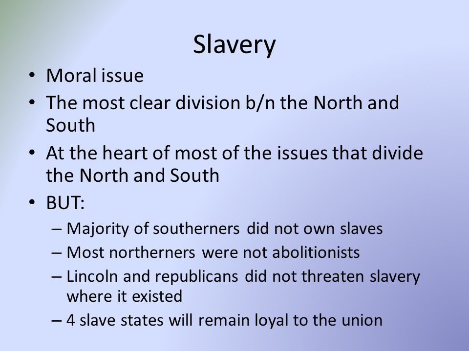 Slavery Moral issue The most clear division b/n the North and South