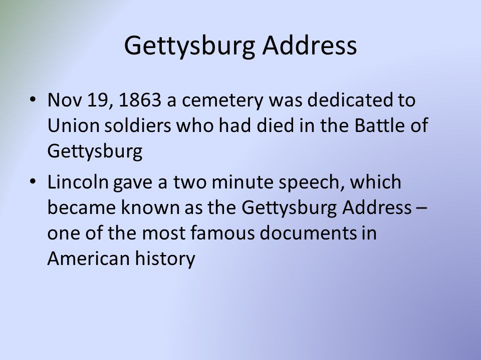 Gettysburg Address Nov 19, 1863 a cemetery was dedicated to Union soldiers who had died in the Battle of Gettysburg.