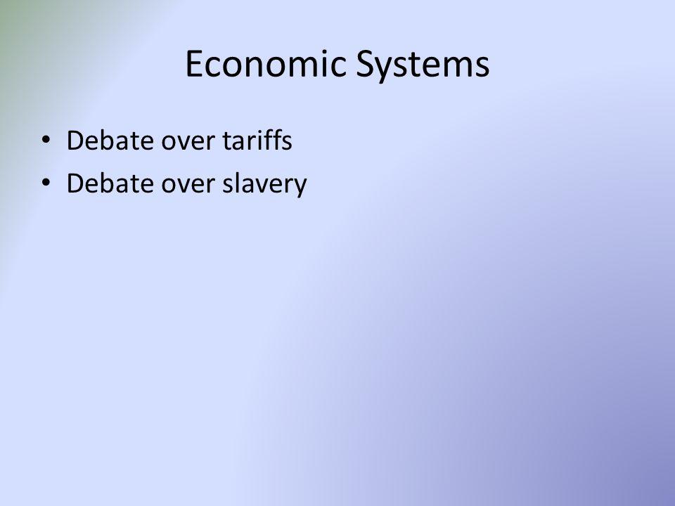 Economic Systems Debate over tariffs Debate over slavery