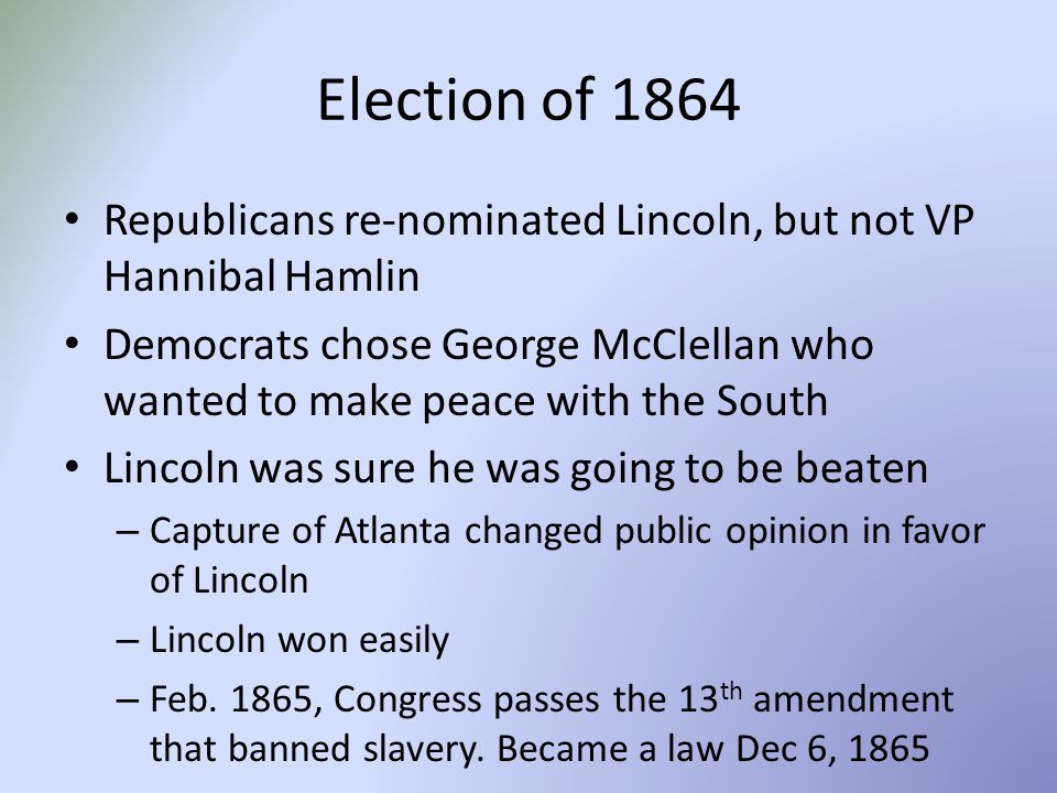 Election of 1864 Republicans re-nominated Lincoln, but not VP Hannibal Hamlin.