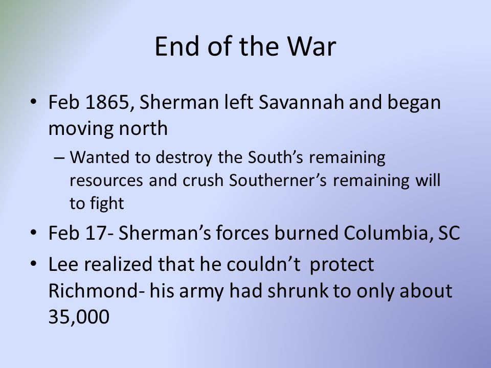 End of the War Feb 1865, Sherman left Savannah and began moving north
