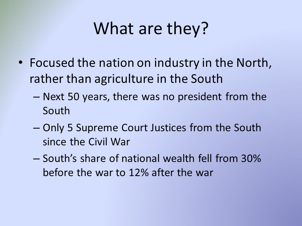 What are they Focused the nation on industry in the North, rather than agriculture in the South.