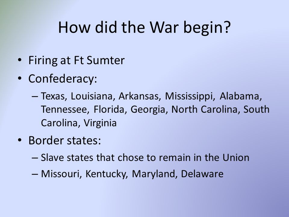 How did the War begin Firing at Ft Sumter Confederacy: Border states: