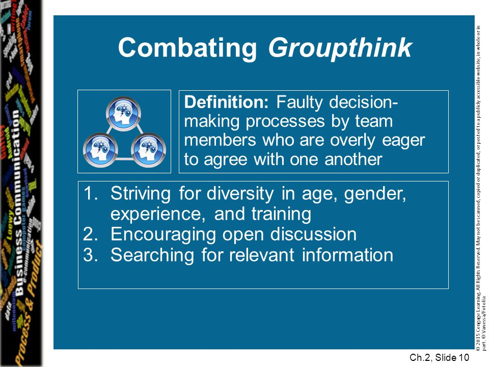 Combating Groupthink Definition: Faulty decision-making processes by team members who are overly eager to agree with one another.