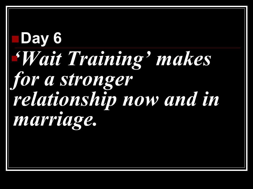 'Wait Training' makes for a stronger relationship now and in marriage.