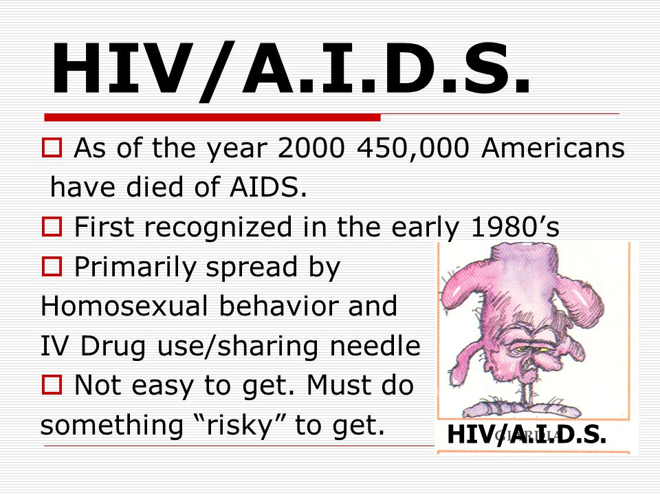 HIV/A.I.D.S. As of the year 2000 450,000 Americans have died of AIDS.