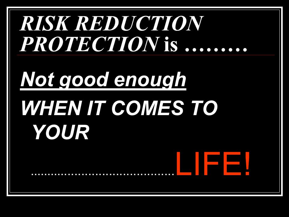 RISK REDUCTION PROTECTION is ………