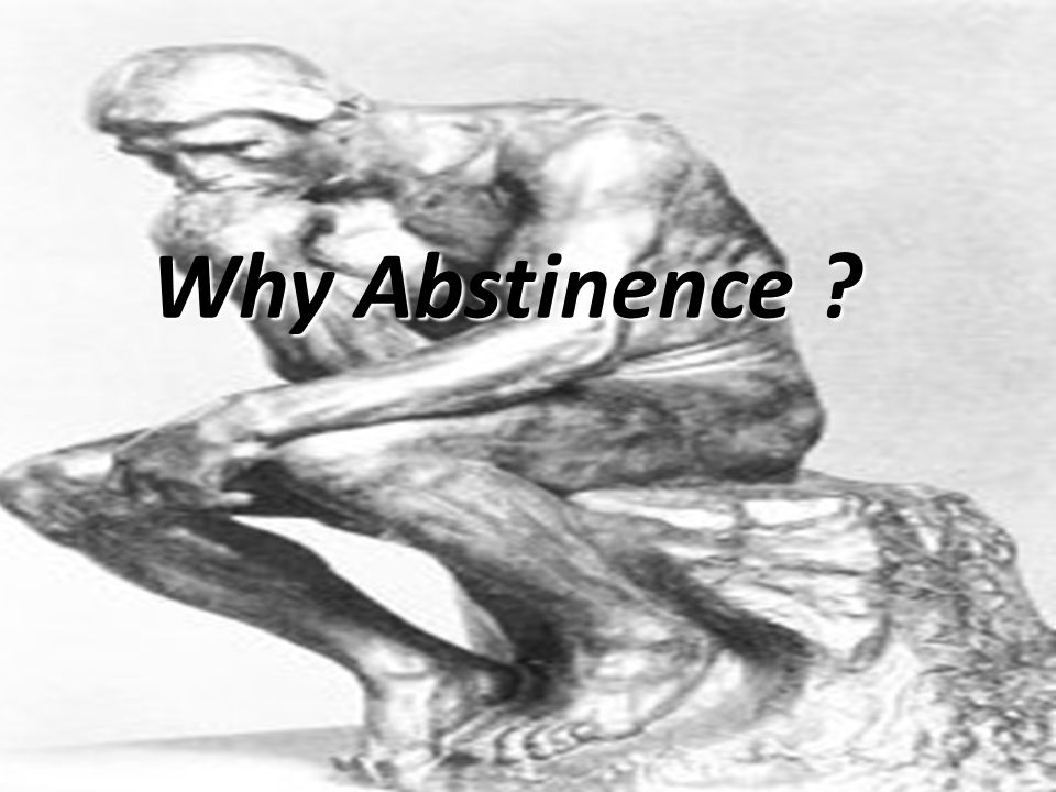 Why Abstinence . Why listen. Why consider. Why do I do what I do.