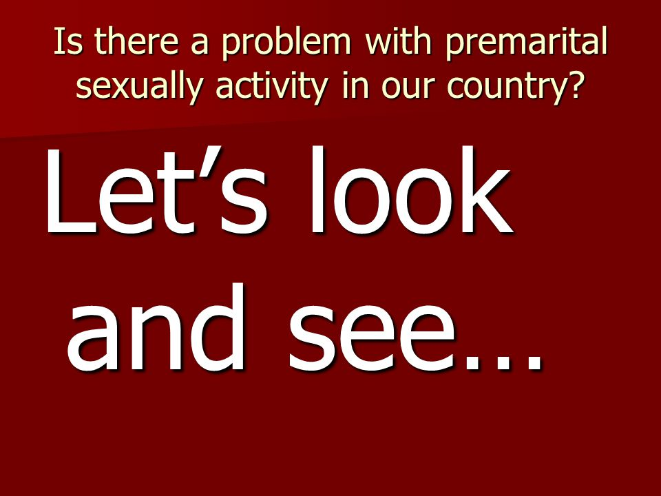 Is there a problem with premarital sexually activity in our country