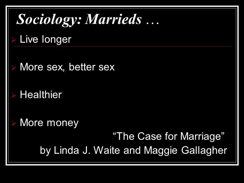 Sociology: Marrieds … Live longer More sex, better sex Healthier