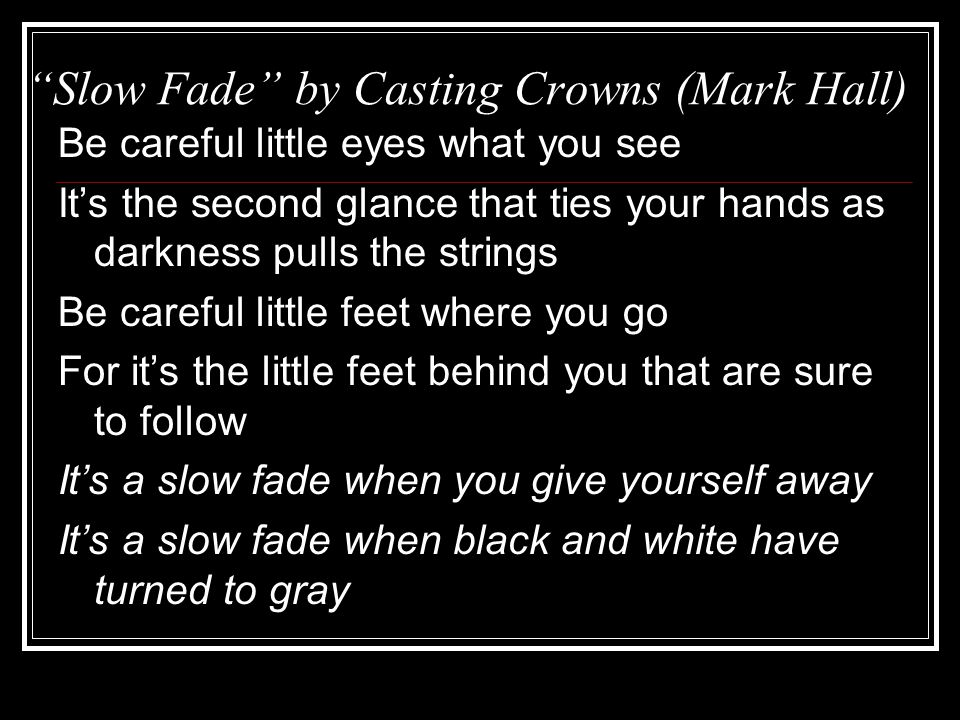 Slow Fade by Casting Crowns (Mark Hall)