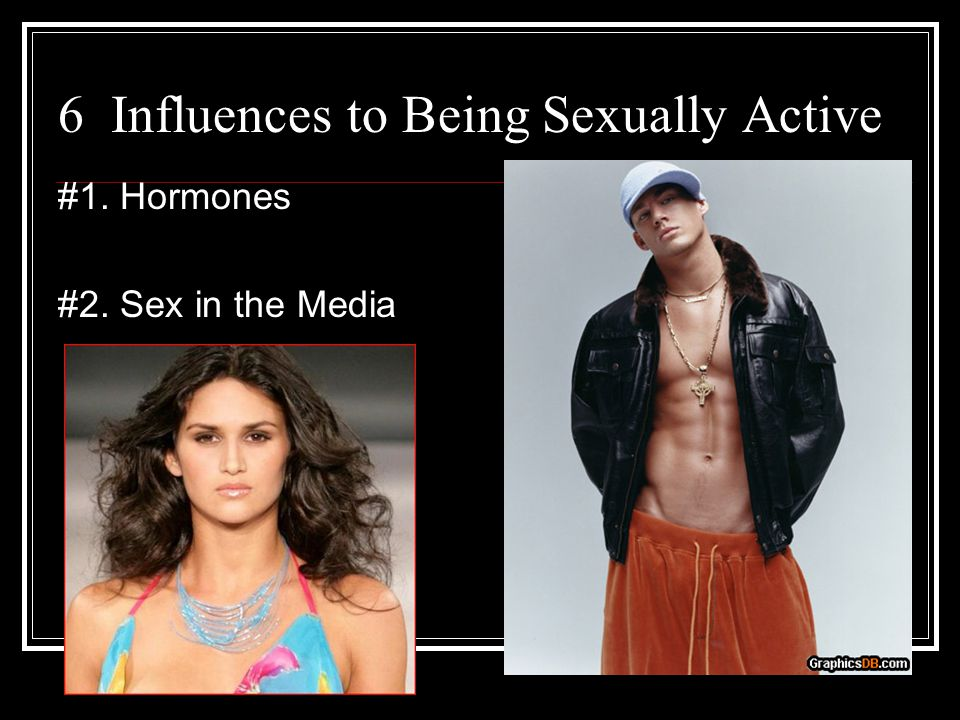 6 Influences to Being Sexually Active