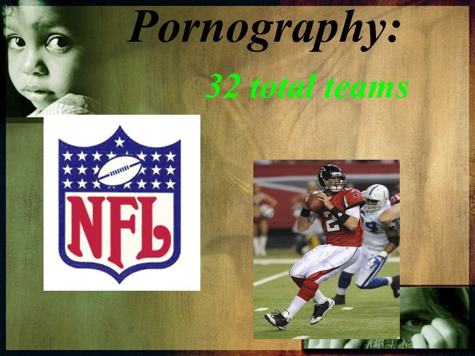 Pornography: 32 total teams