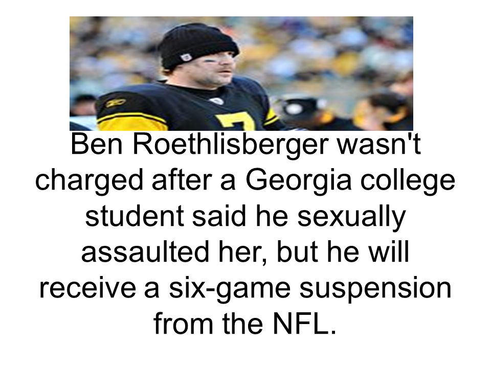 Ben Roethlisberger wasn t charged after a Georgia college student said he sexually assaulted her, but he will receive a six-game suspension from the NFL.