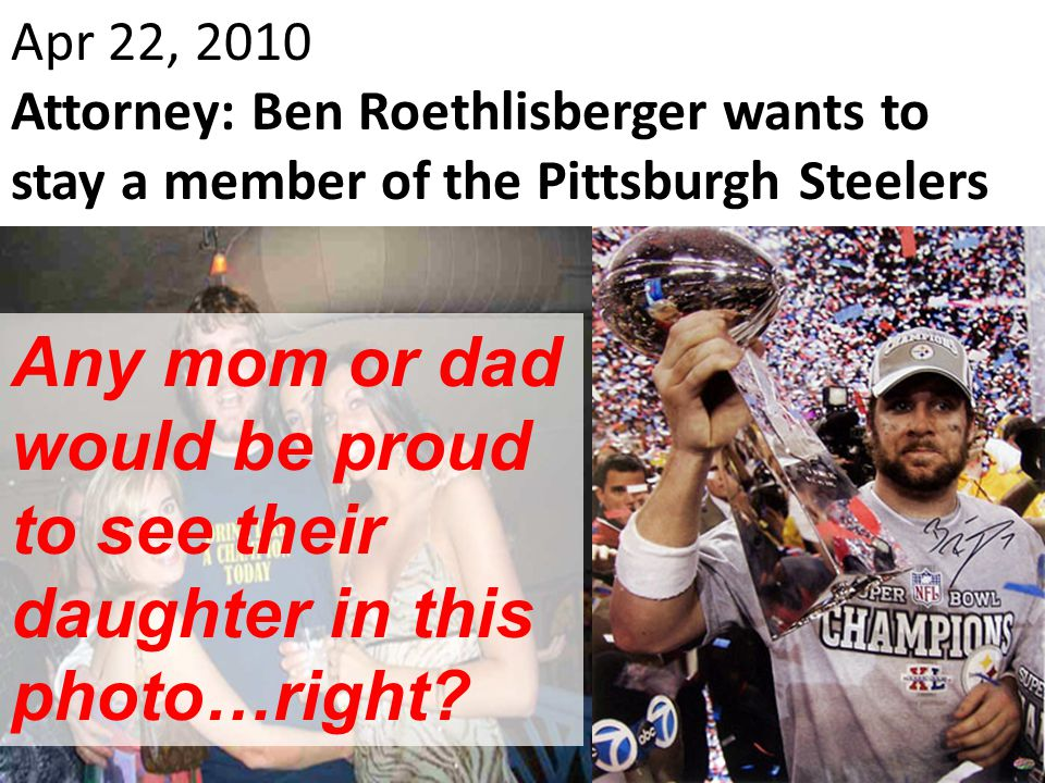 Apr 22, 2010 Attorney: Ben Roethlisberger wants to stay a member of the Pittsburgh Steelers.