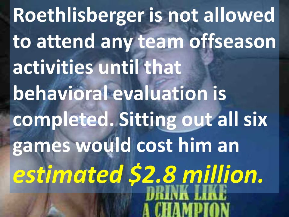 Roethlisberger is not allowed to attend any team offseason activities until that behavioral evaluation is completed.