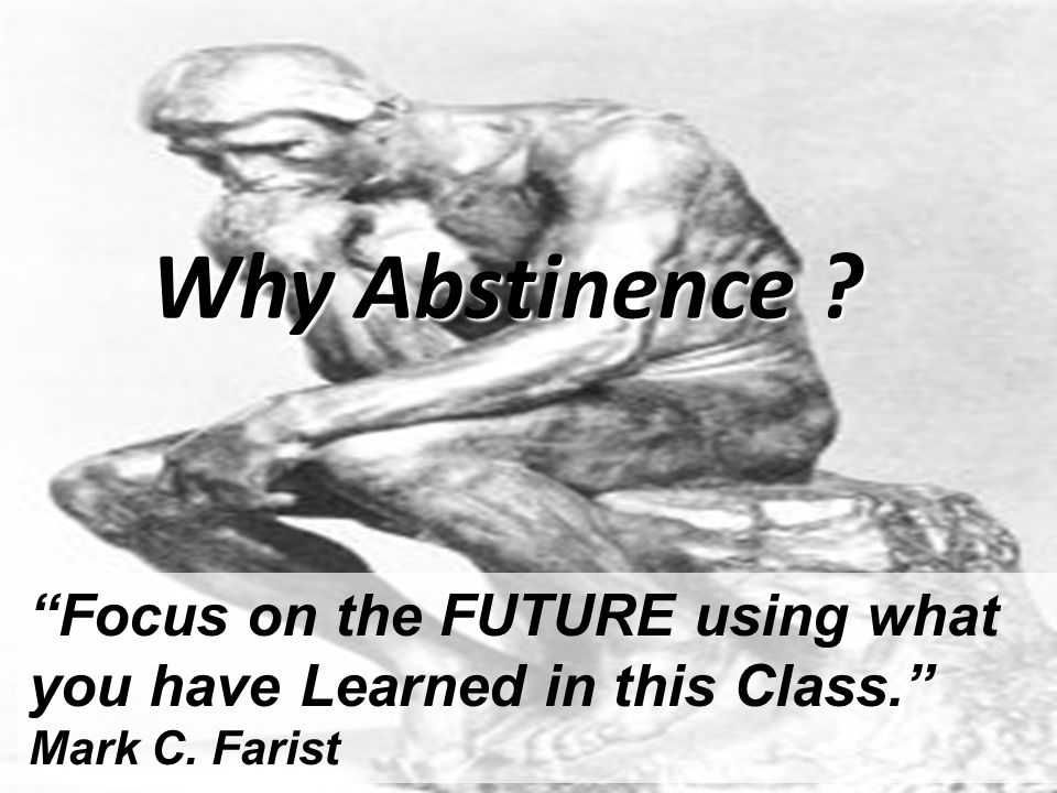 Why Abstinence Why listen Why consider Why do I do what I do Why ask why Stay open minded today.