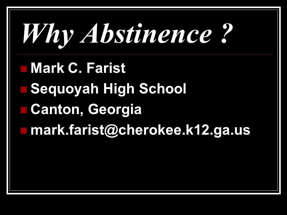 Why Abstinence Mark C. Farist Sequoyah High School Canton, Georgia