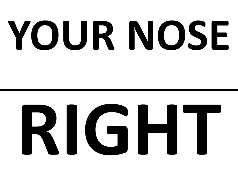 YOUR NOSE RIGHT Sometimes the most obvious answers can be Right Under our Nose