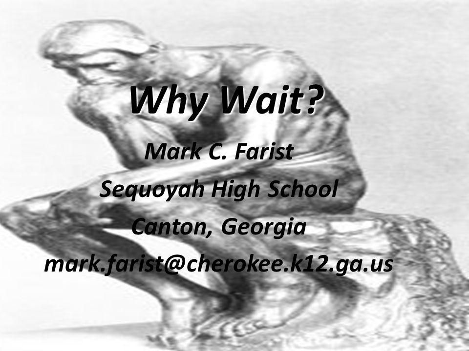 Why Wait Mark C. Farist Sequoyah High School Canton, Georgia