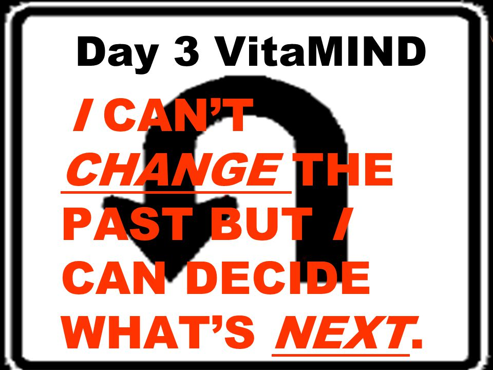 Day 3 VitaMIND I CAN'T CHANGE THE PAST BUT I CAN DECIDE WHAT'S NEXT.