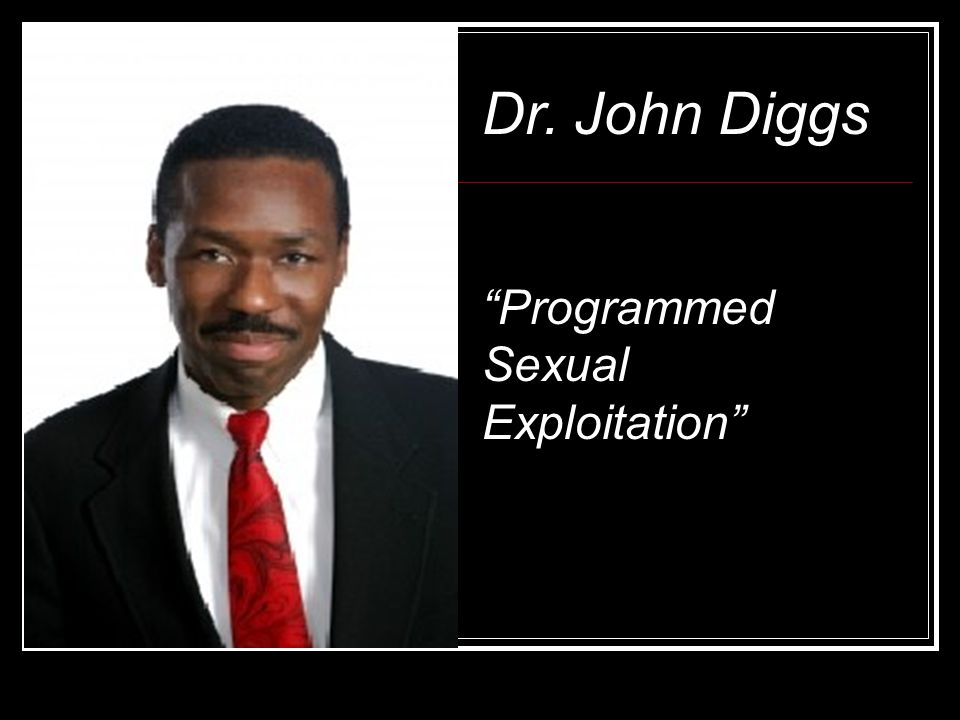 Dr. John Diggs Programmed Sexual Exploitation