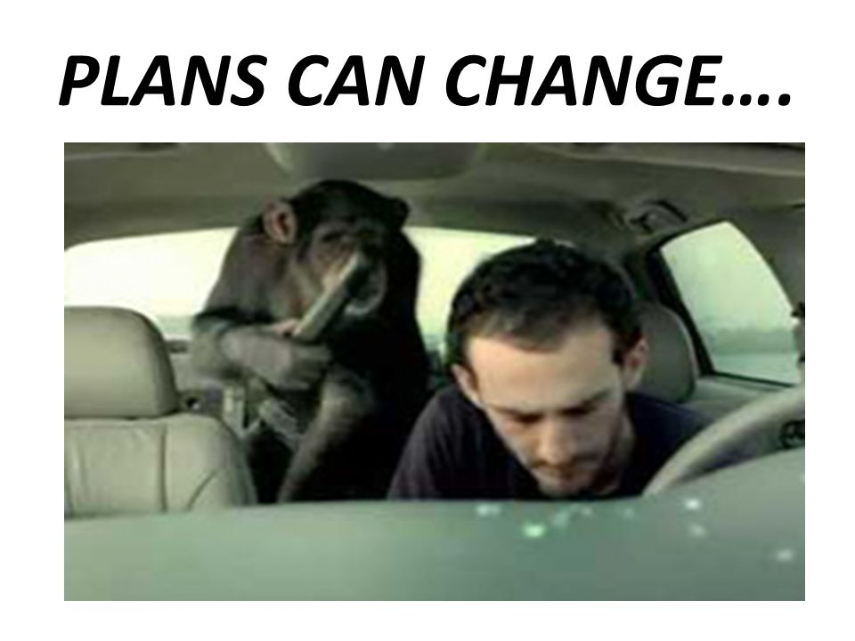 PLANS CAN CHANGE….