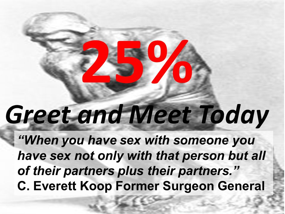 25% Greet and Meet Today. When you have sex with someone you have sex not only with that person but all.
