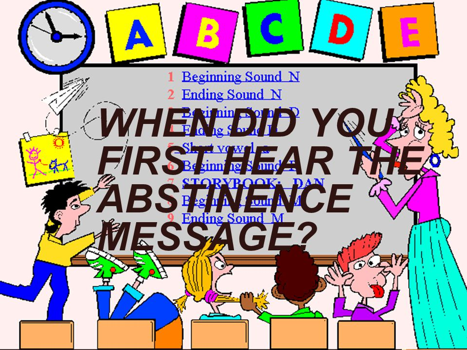 WHEN DID YOU FIRST HEAR THE ABSTINENCE MESSAGE