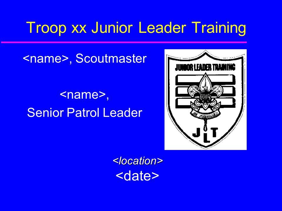 Troop xx Junior Leader Training