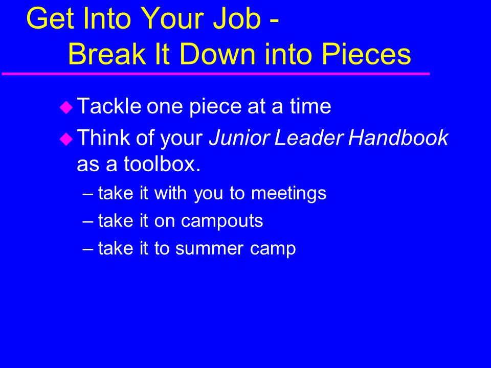 Get Into Your Job - Break It Down into Pieces