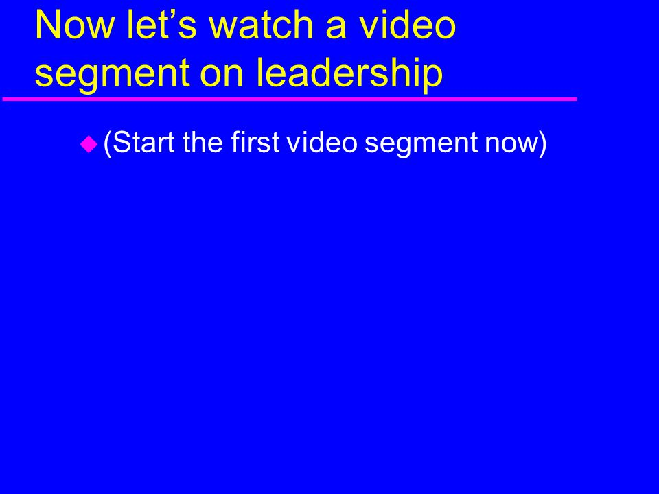 Now let's watch a video segment on leadership