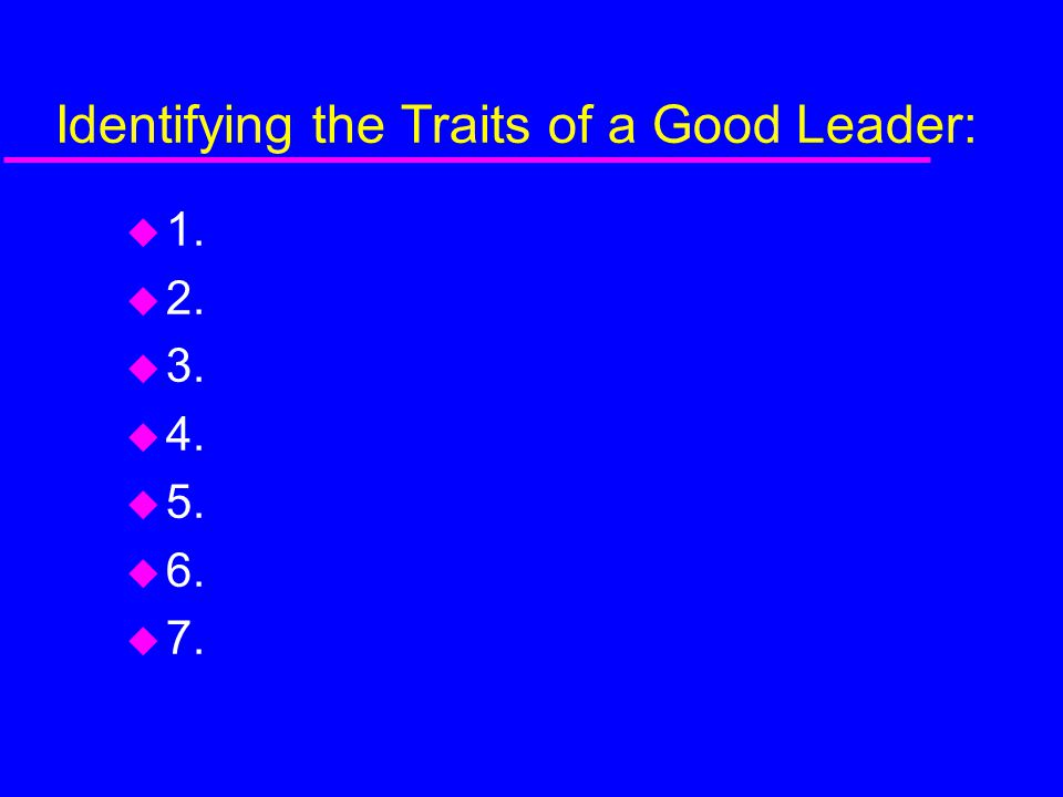 Identifying the Traits of a Good Leader: