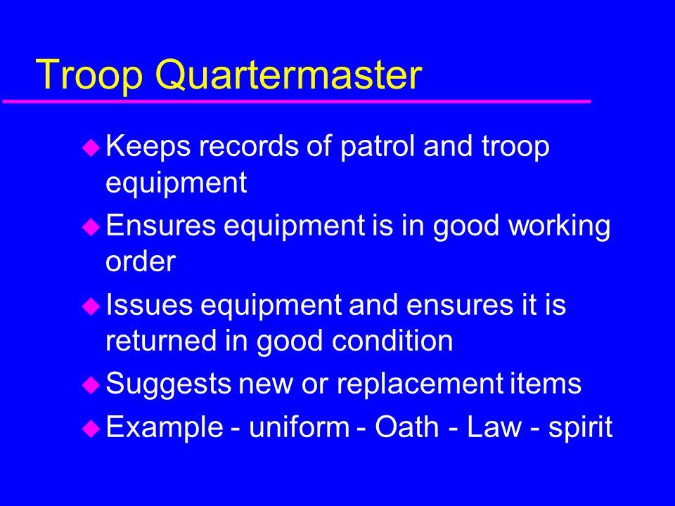 Troop Quartermaster Keeps records of patrol and troop equipment