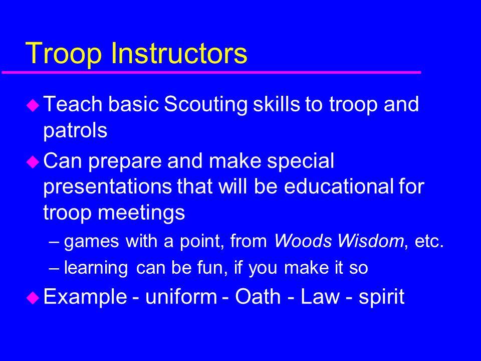 Troop Instructors Teach basic Scouting skills to troop and patrols