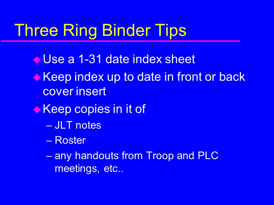 Three Ring Binder Tips Use a 1-31 date index sheet