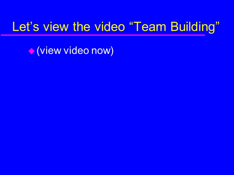 Let's view the video Team Building